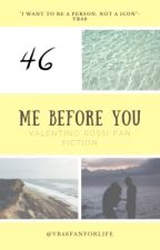 Me before you (Valentino Rossi fan fiction)  by Vr46fanforlife