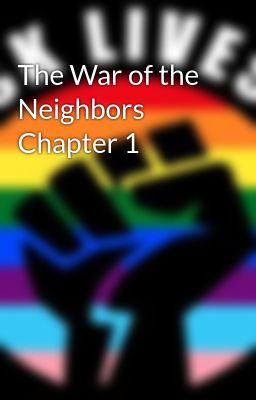 The War of the Neighbors Chapter 1