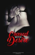 Crazed with Desire by vampiremims