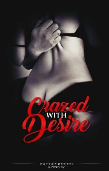 Crazed with Desire