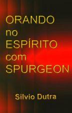 Orando no Espírito com Spurgeon - Oração - Evangelho by SilvioDutra0