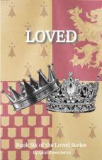 Loved :||: Book 6 (ON HOLD) by 19hoadleys