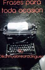 Frases para toda ocasion by DiliannyAbreuRodrigu