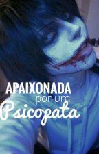 Apaixonada por um psicopata  by Malu_angel_sz