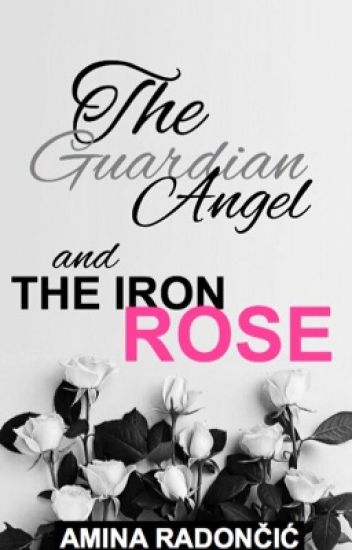 The Guardian Angel and The Iron Rose