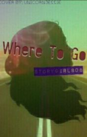 Where To Go by StoryGirl808