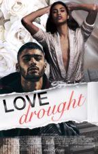 Love Drought | z.m ✔️ by mindofzayn