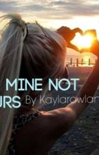 He's mine not yours (Hunter Rowland) -completed- by k-ay-la