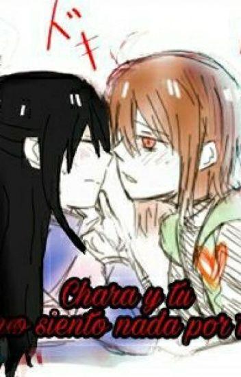 No siento nada por ti ( Chara Y Tu )