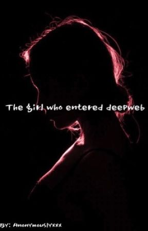 The Girl Who Entered Deep Web by Anonymouslyxxx