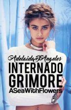 Internado Grimore (Adelaida D'Angeles 1) -Editando- by ASeaWithFlowers