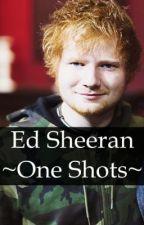Ed Sheeran - One Shots by LouWilliamTommo