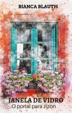 Janela de vidro: O portal para Zizon by BelaBorboleta
