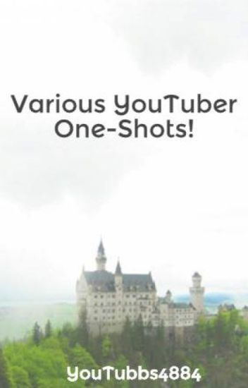 Various YouTuber One-Shots!