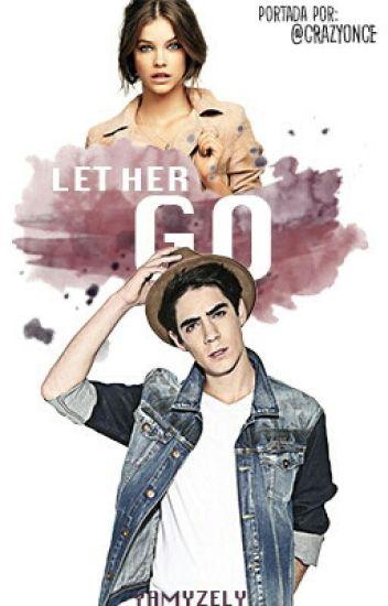 Let Her Go✈ |Jos Canela| TERMINADA *Editando*