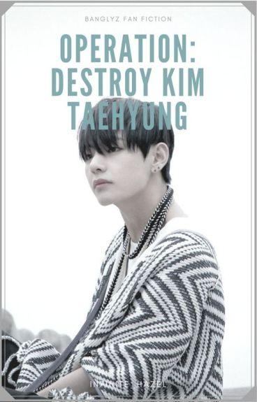 OPERATION: Destroy Kim Taehyung