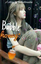 Bubble Honey [Repost + SEQUEL] by helloitsmeika