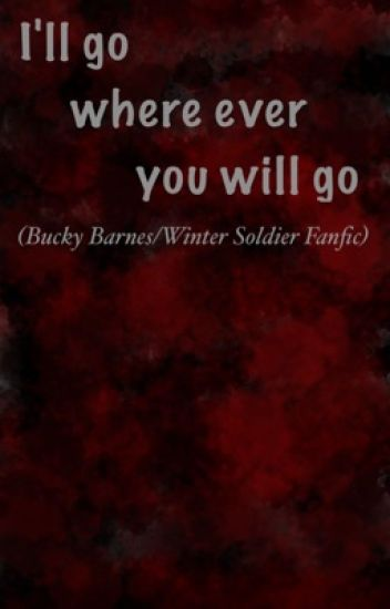 I'll Go Wherever You Will Go (Winter Soldier Fanfic)