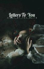 Letters To You by Light_Of_The_World