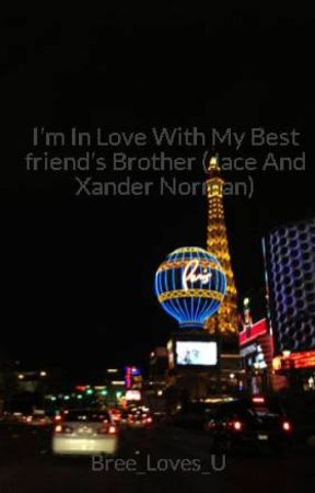 I'm In Love With My Best friend's Brother (Jace And Xander Norman) by Bree_Loves_U
