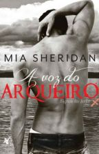 A Voz do Arqueiro - Mia Sheridan by Domialbuquerque