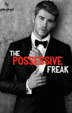 The Possessive Freak by groovyAngel