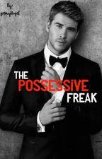 The Possessive Freak by groovyAngel