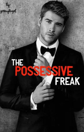 The Possessive Freak