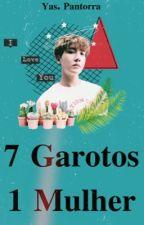 7 Garotos 1 Mulher 🍪 by Yas_Pantorra_