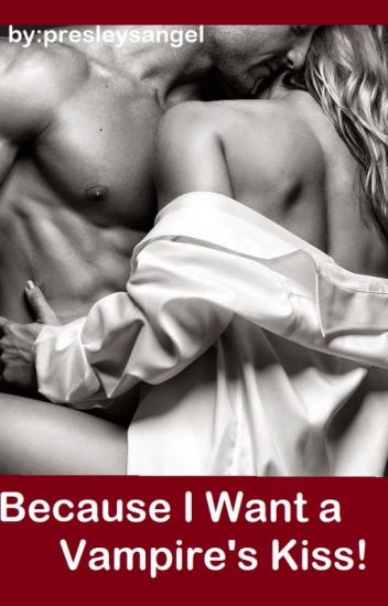 BECAUSE I WANT A VAMPIRE'S KISS! (Vogel Bros. 3)