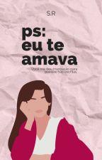 Ps: Eu Te Amava by Sthefannyy
