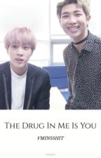 the drug in me is you ✿ namjin by vminsshit