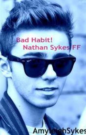 Bad Habit [Nathan Sykes FF] by AmyLeighSykes
