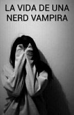 LA VIDA De Una Nerd Vampira (1D Y Tu) by rock_girl22