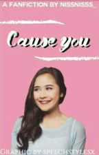 Cause You by Nissnisss_