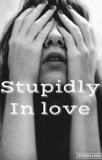 Stupidly In love by abookmisplaced