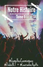 Notre Histoire Tome 1 [1D Fanfiction] by JumellesCosmisques