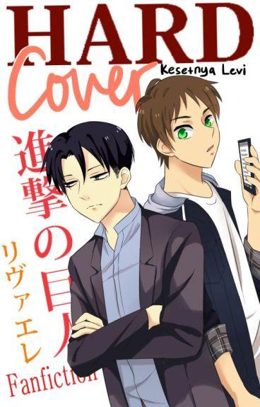 Hard Cover (HIATUS) [Shingeki no Kyojin fanfiction (Levi x Eren)]