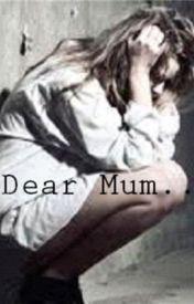 Dear Mum... by thebreathdies