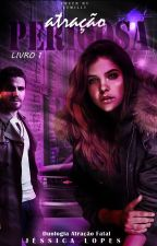 Atração Perigosa - Duologia Atração Fatal | Livro 1 by jessicalopes_