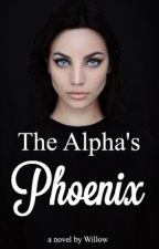 The Alpha's Phoenix  by Willow456
