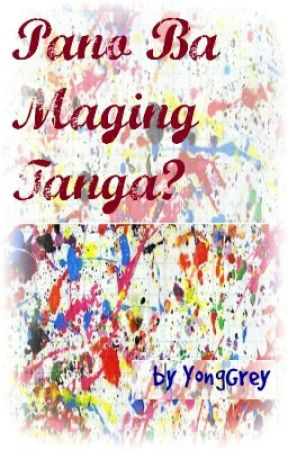 Pano Ba Maging Tanga? by YongGrey