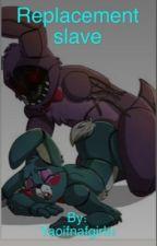 Relpacment slave (Fnaf 2 yaoi story Whitherd Bonnie x Toy Bonnie) by yaoifnafgirl06