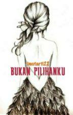 BUKAN PILIHANKU by imutarti22