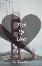 Pick Up Lines by Em_Rayne124