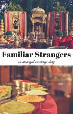 Familiar Strangers (Indian Arranged Marriage Story) by mickysminnie123