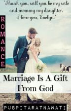 Marriage Is A Gift From God [HIATUS] by PuspitaRatnawati
