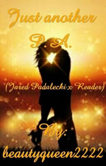 Just Another PA. (Jared Padalecki X Reader.) Completed!!  (#Watty's2016)