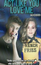 Act Like You Love Me {Hunter Rowland} by Rochi950
