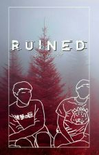 Ruined || Phan x Reader  by mumruoy